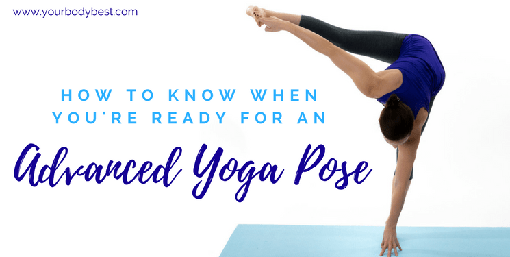 How To Know You Re Ready For An Advanced Yoga Pose