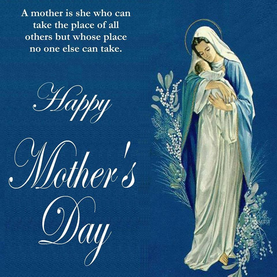 Happy Mothers day to Our Lady and all Mothers