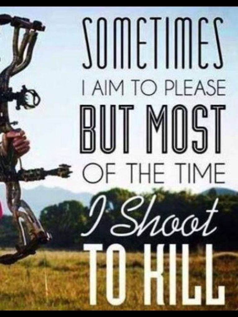 Funny Hunting Quotes Shoot To Kill   Hunting Inspiration  Pinterest  Archery Bow