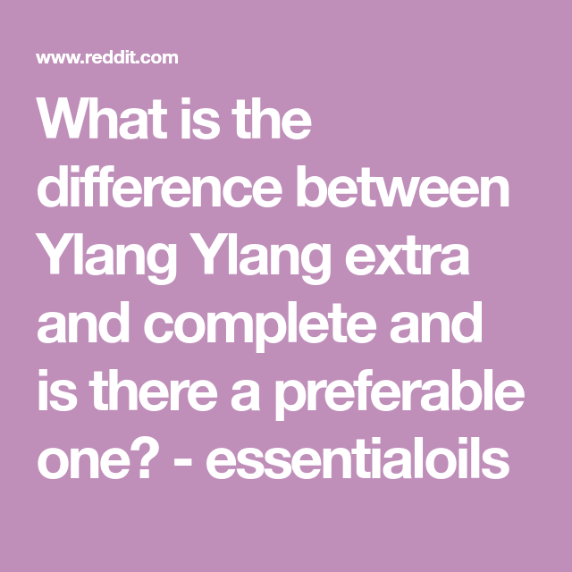 What Is The Difference Between Ylang Ylang Extra And Complete And Is There A Preferable One Essentia Essential Oil Blends Recipes Ylang Ylang Essential Oils