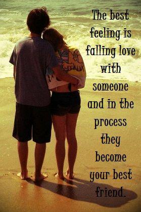 The best feeling is falling in love with someone and in ... Quotes About Falling In Love With Your Best Guy Friend