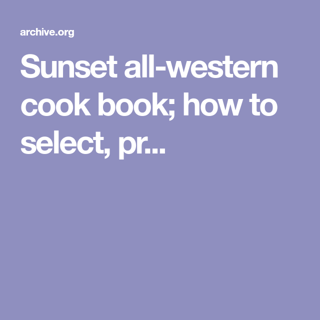 Sunset all western cook book how to select pr vikkors sunset all western cook book how to select prepare cook and serve all typically western food products forumfinder Choice Image
