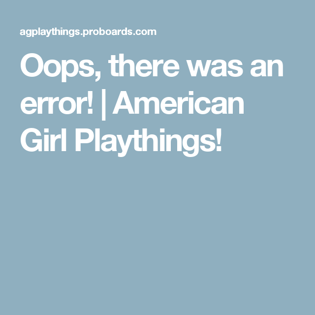 Oops, there was an error! | American Girl Playthings!