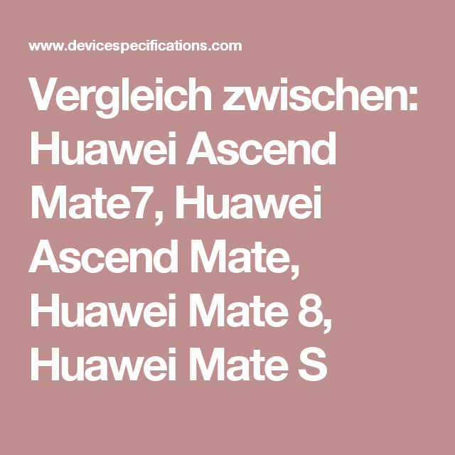 Vergleich zwischen: Huawei Ascend Mate7, Huawei Ascend Mate, Huawei Mate 8, Huawei Mate S