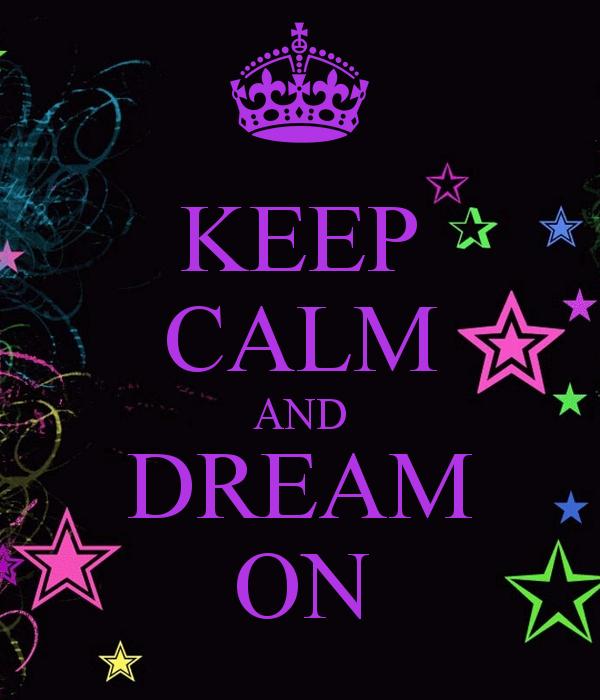 KEEP CALM AND DREAM ON