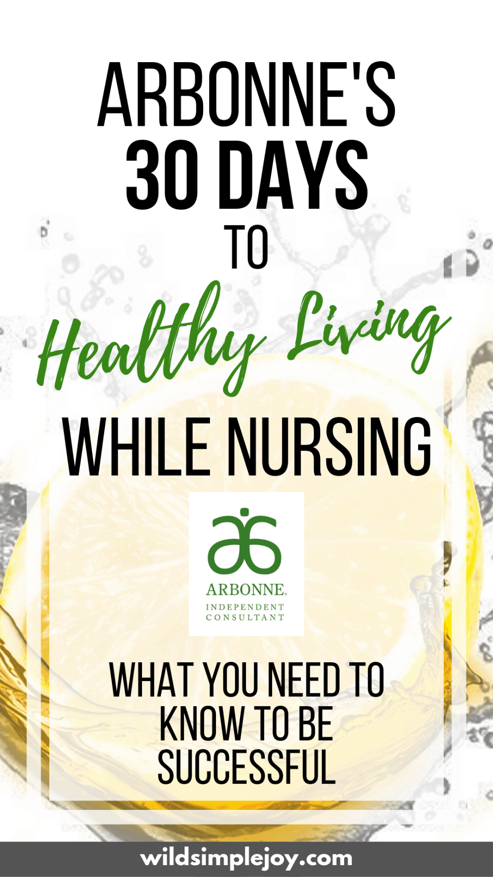 Arbonne's 30 Days to Healthy Living While Nursing: What You Need to Know. Your body changes significantly while lactating. I can't give you medical advice, but here is what I did to make my 30 Days to Healthy Living Program successful while nursing! Wild Simple Joy. #arbonne #30daystohealthyliving #healthyliving #cleaneating #breastfeeding #nursingmother #cleaneatingwhilebreastfeeding