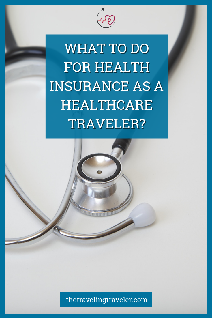 What To Do For Health Insurance As A Healthcare Traveler In 2020 Health Insurance Nursing Insurance Health Insurance Coverage