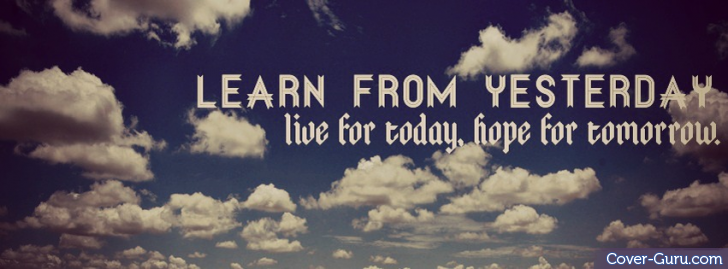 Learn From Yesterday Facebook Timeline Cover Facebook Covers ...
