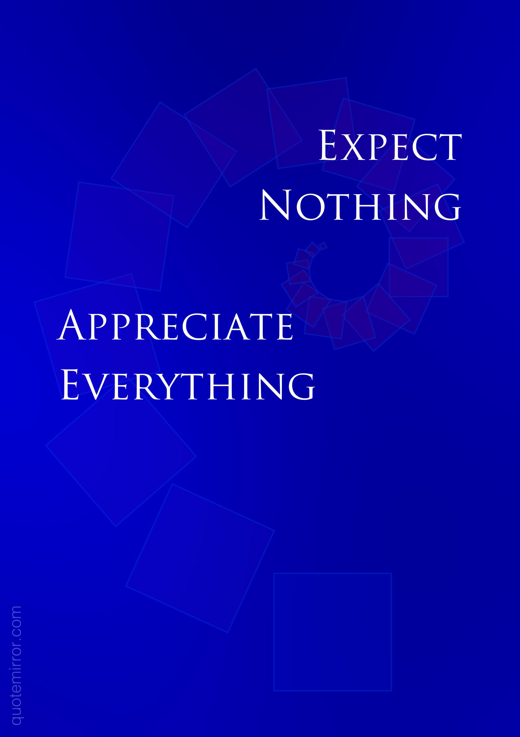 Expect Nothing Appreciate Everything U2013 #attitude #life