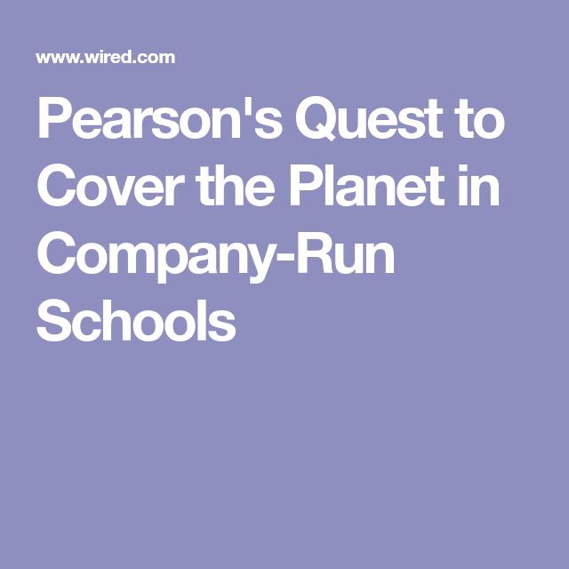 Pearson S Quest To Cover The Planet In Company Run Schools Pearson School Planets