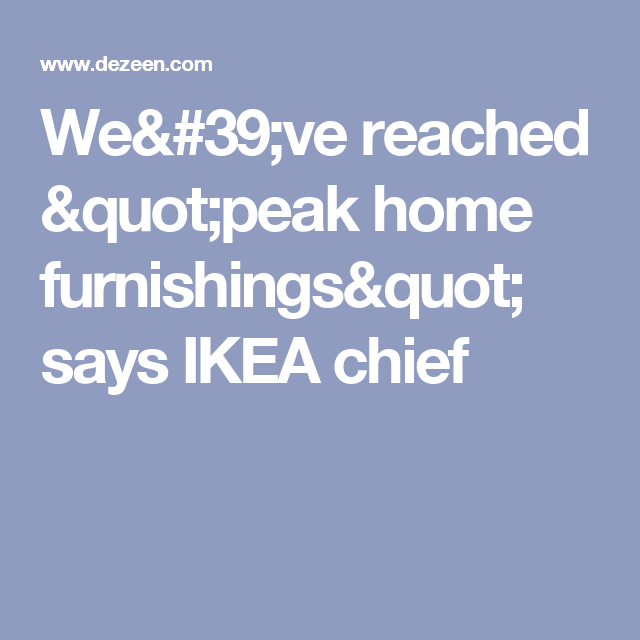 "We've reached ""peak home furnishings"" says IKEA chief"