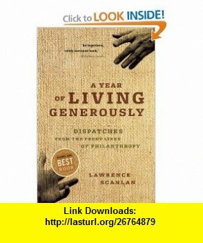 A Year of Living Generously Dispatches from the Frontlines of Philanthropy (9781553658412) Lawrence Scanlan , ISBN-10: 1553658418  , ISBN-13: 978-1553658412 ,  , tutorials , pdf , ebook , torrent , downloads , rapidshare , filesonic , hotfile , megaupload , fileserve