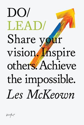Do Lead - Share your vision. Inspire others. Achieve the impossible