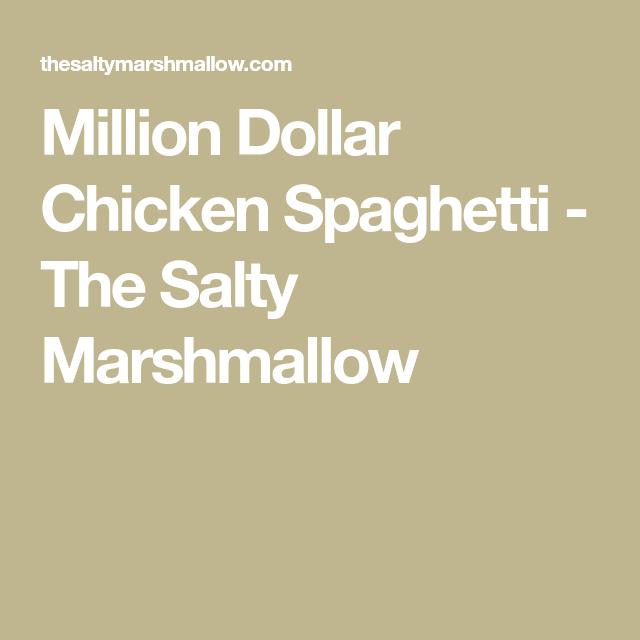 Million Dollar Chicken Spaghetti - The Salty Marshmallow