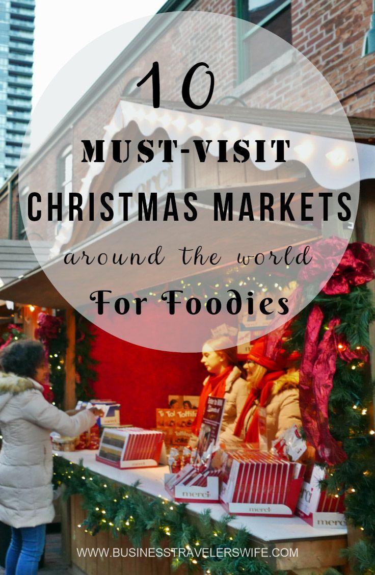 10 Must Visit Christmas Markets Around The World For Foodies Christmas Destinations Christmas Market Christmas Travel Destinations