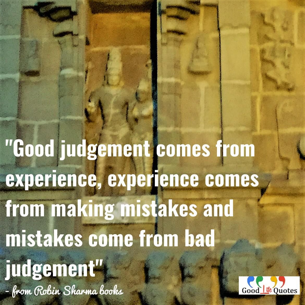 Good Judgement Comes From Experience Experience Comes From Making