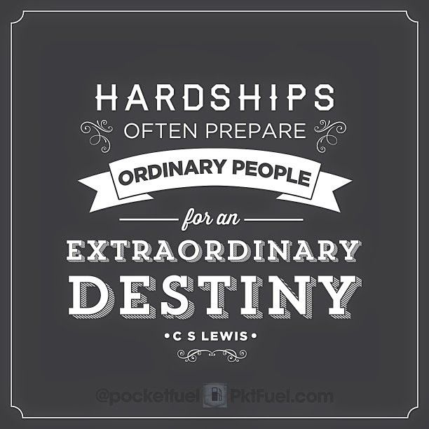 Delightful Hardships Prepare Ordinary People For An Extraordinary Destiny!