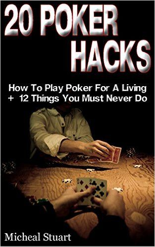 20 Poker Hacks: How To Play Poker For A Living + 12 Things You Must Never Do: (Essential Poker Math, Small Stakes Poker Cash Games, Real Grinders, How to ... Making Money Online, Make Money, Blackjack) - Kindle edition by Micheal Stuart. Humor & Entertainment Kindle eBooks @ Amazon.com.