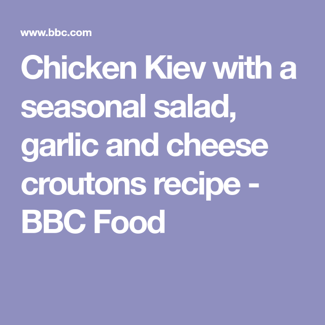 Chicken Kiev With A Seasonal Salad Garlic And Cheese Croutons