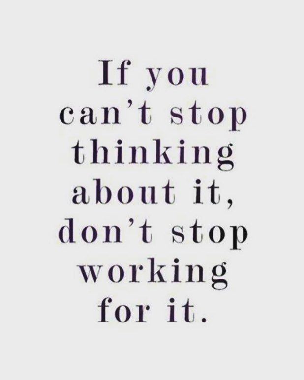 If you can't stop thinking about it don't stop working on it