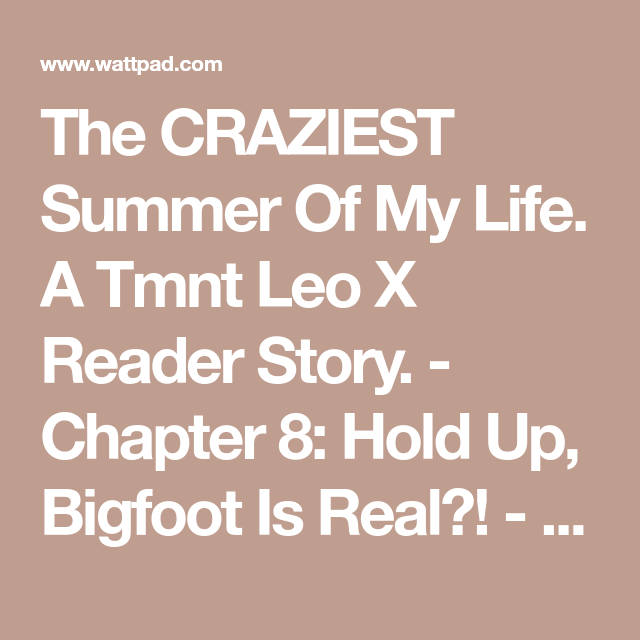 The CRAZIEST Summer Of My Life  A Tmnt Leo X Reader Story  - Chapter