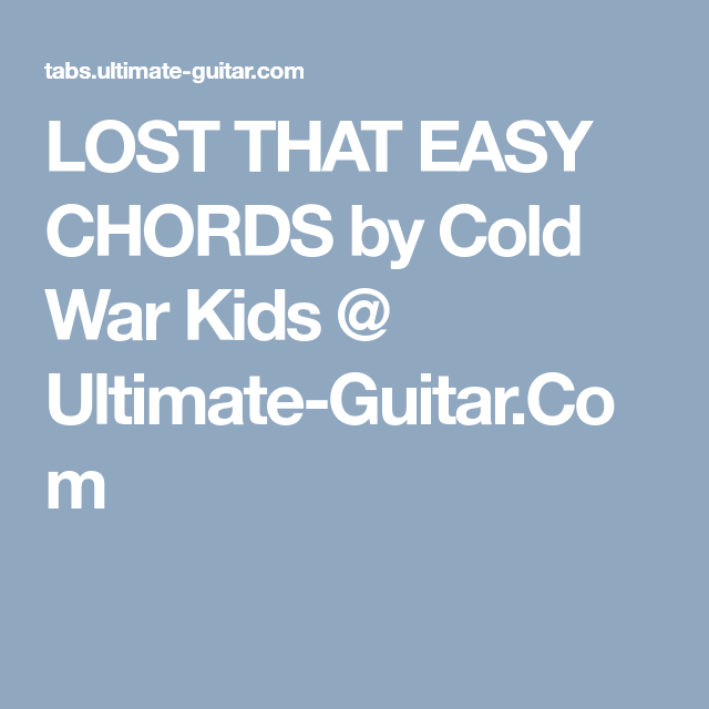 LOST THAT EASY CHORDS by Cold War Kids @ Ultimate-Guitar.Com | Music ...
