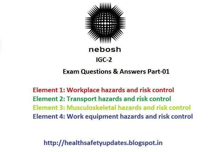 Health & Safety Environment com: NEBOSH IGC-2 Very useful Questions