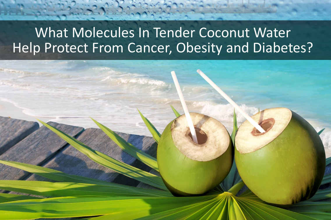 What Molecules In Tender Coconut Water Help Protect From #Cancer, #Obesity And #Diabetes?
