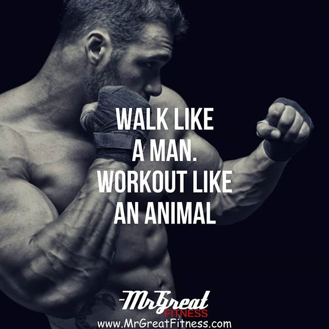 Walk Like A Man Work Out Like An Animal Gym Motivation Quotes Motivational Quotes For Working Out Fitness Motivation Quotes
