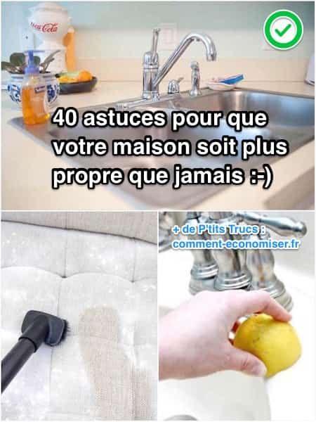 40 astuces pour que votre maison soit plus propre que jamais astuces maison cleaning hacks - Astuce maison propre ...