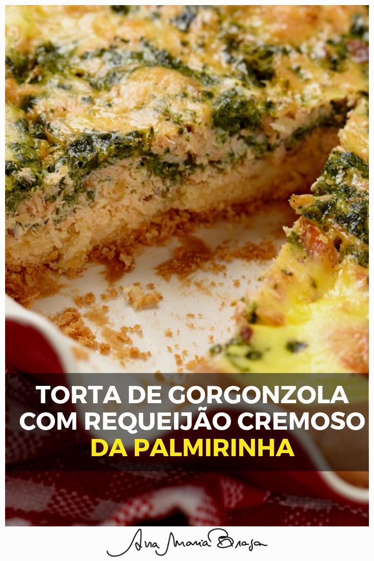 Ana Maria Braga Chica Doida torta de gorgonzola com requeijão da palmirinha | food em