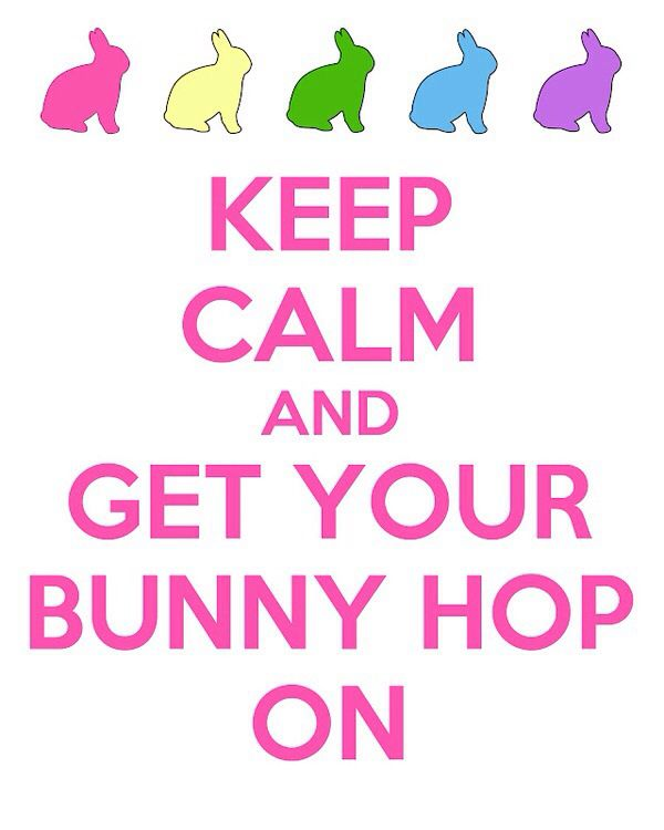 KEEP CALM AND GET YOUR BUNNY HOP ON.
