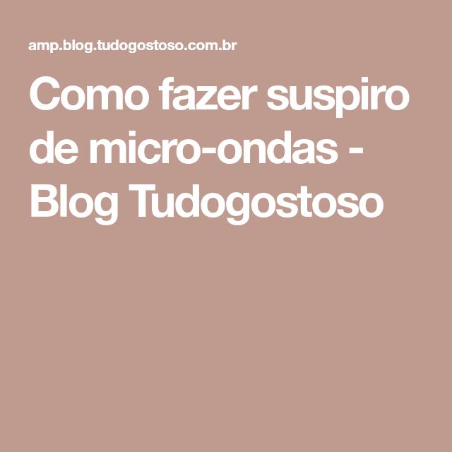 Como fazer suspiro de micro-ondas - Blog Tudogostoso
