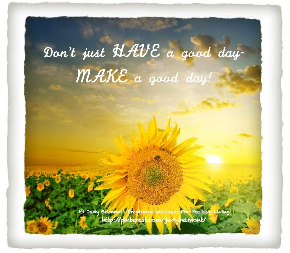 Don't just have a good day Make a good day! Cool words