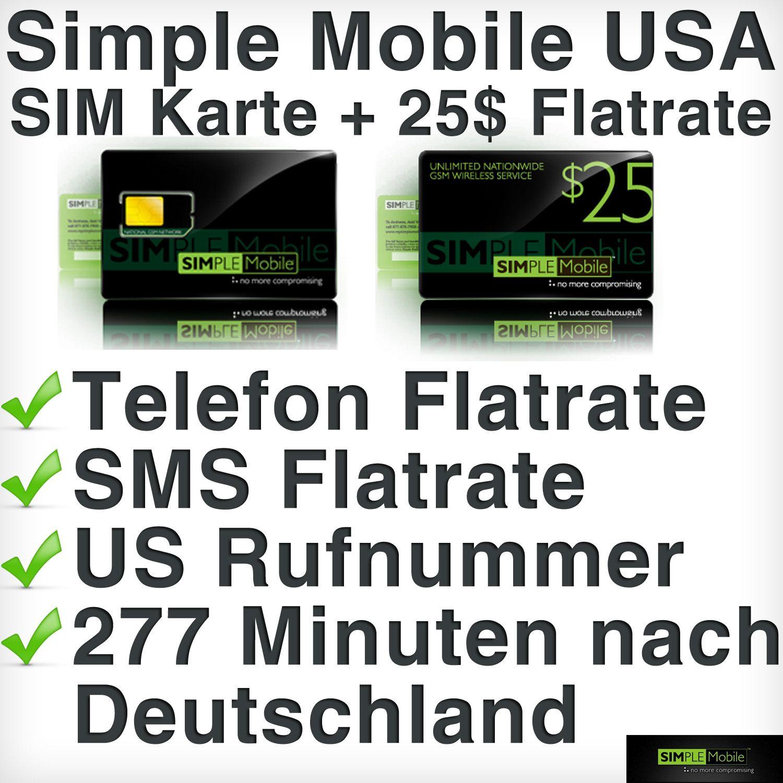 Simple Mobile USA SIM Karte + 25$ Flatrate    - inklusive 25$ Flatrate  - Telefon Flatrate  - weltweite SMS Flatrate  - Örtliche USA-Telefonnummer  - Sehr gute Netzabdeckung (T-Mobile)  - 277 Minuten ins deutsche Festnetz  - inklusive Schritt für Schritt Anleitung    mehr unter:  http://www.travelsimple.de/starterpakete/usa/205/simple-mobile-starterpakete