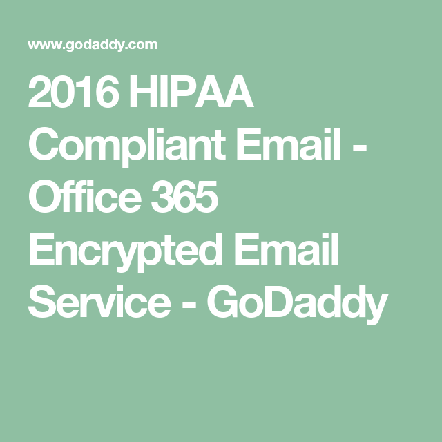 2016 HIPAA Compliant Email   Office 365 Encrypted Email Service   GoDaddy
