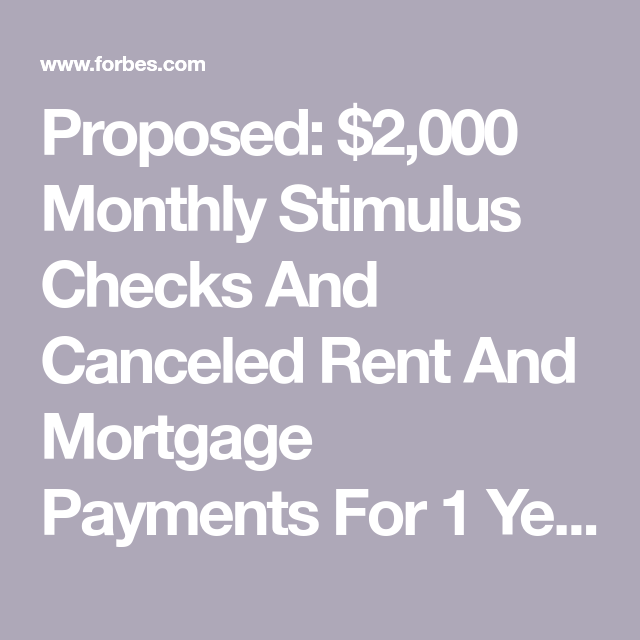 Proposed 2 000 Monthly Stimulus Checks And Canceled Rent And Mortgage Payments For 1 Year In 2020 Mortgage Payment Mortgage Proposal
