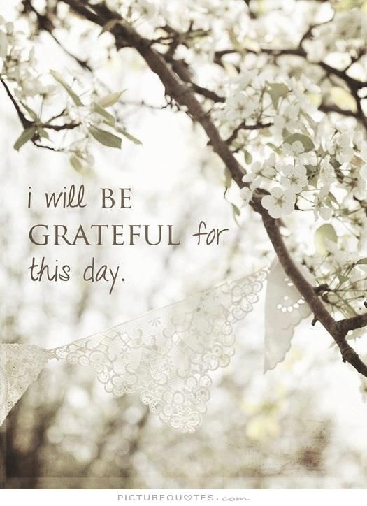 I will be grateful for this day. Picture Quotes.