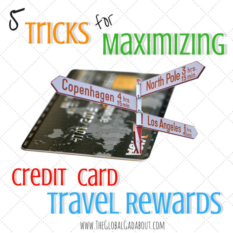 5 Tricks For Maximizing Credit Card Travel Rewards
