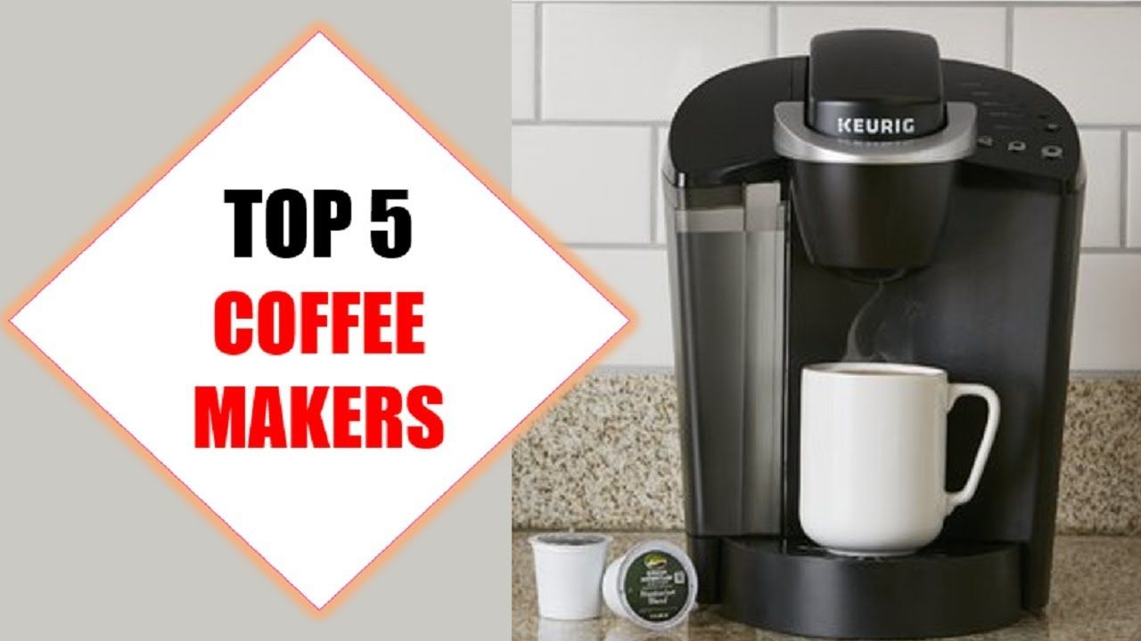 Top 5 Best Coffee Makers 2018 Best Coffee Maker Review