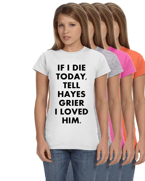 If I Die Today Tell Hayes Grier I Loved Him Ladies Softstyle Junior Fit Tee Cotton Jersey Knit Gift Magcon Tour Shirt on Etsy, $11.99