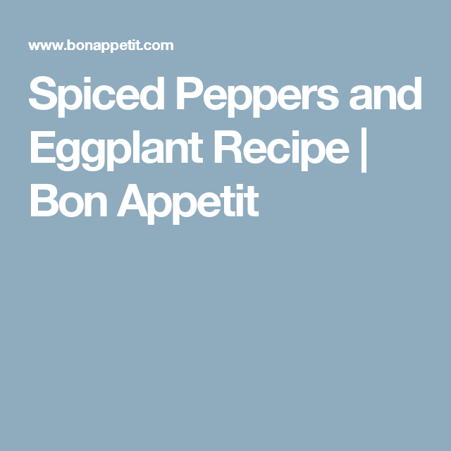 Spiced Peppers and Eggplant Recipe | Bon Appetit