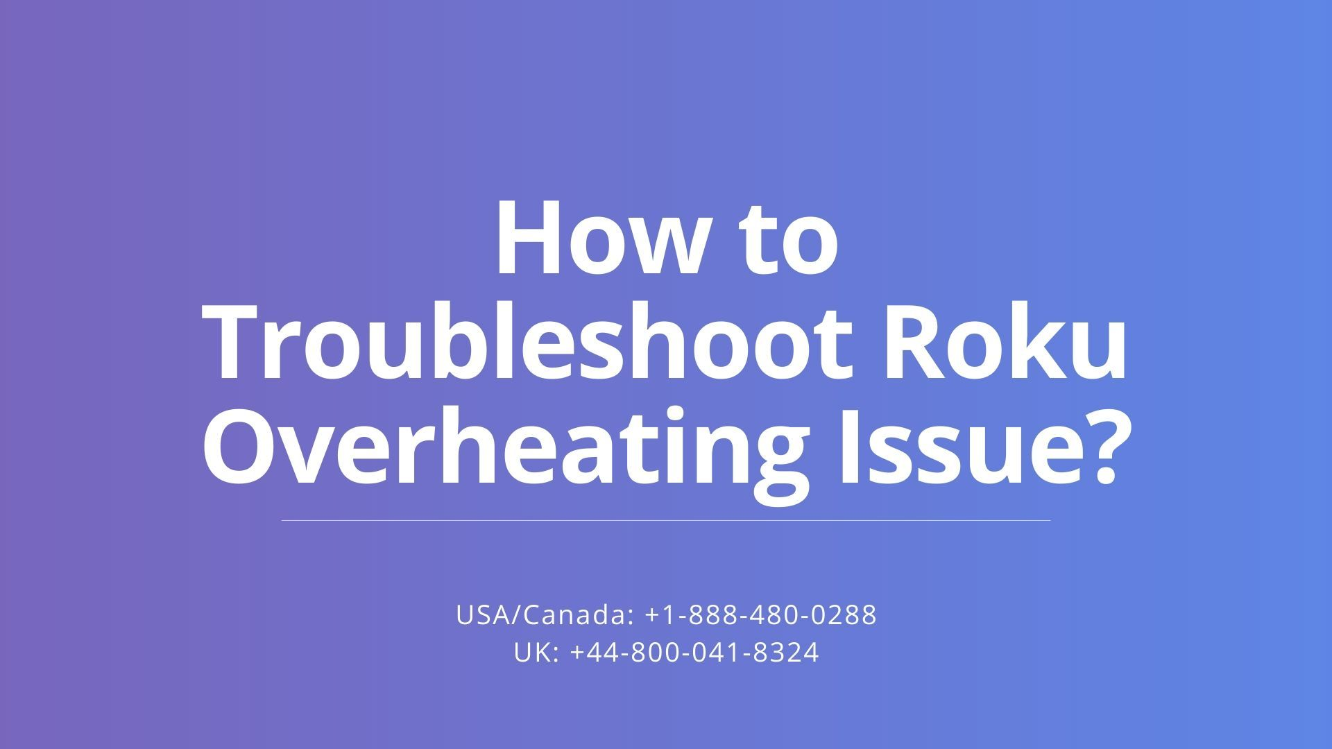 Guide to Troubleshoot Roku Device Overheating Issue in