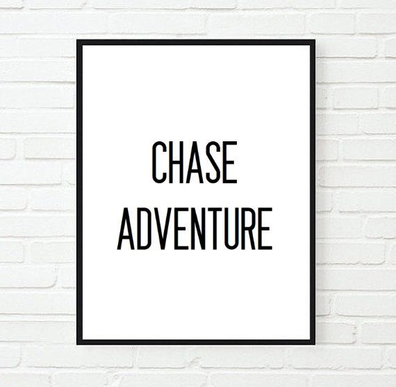 Chase Adventure Saying Inspirational Tumblr Quote Typographic Print