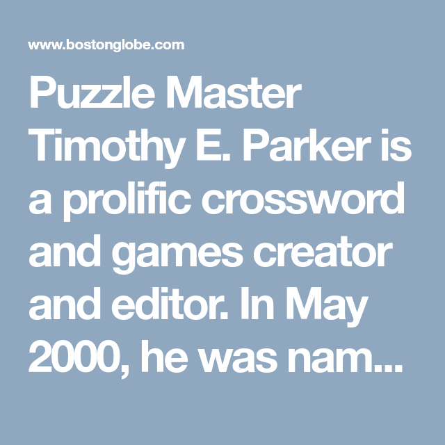 photograph relating to Boston Globe Crossword Printable named Puzzle Understand Timothy E. Parker is a prolific crossword and