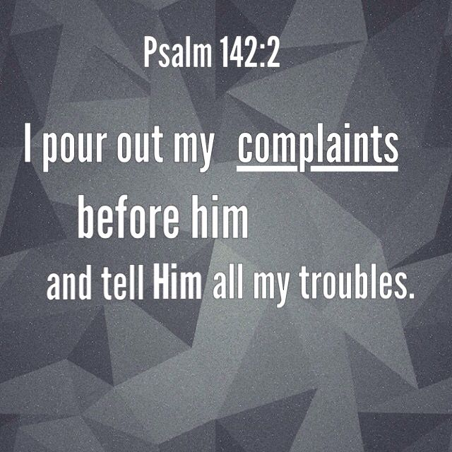 Psalm 142:2 - It is righteous to complain to God. Complain! If the Israelites in the desert had complained and whined to God, they would… | Psalms, Psalm 142, Words