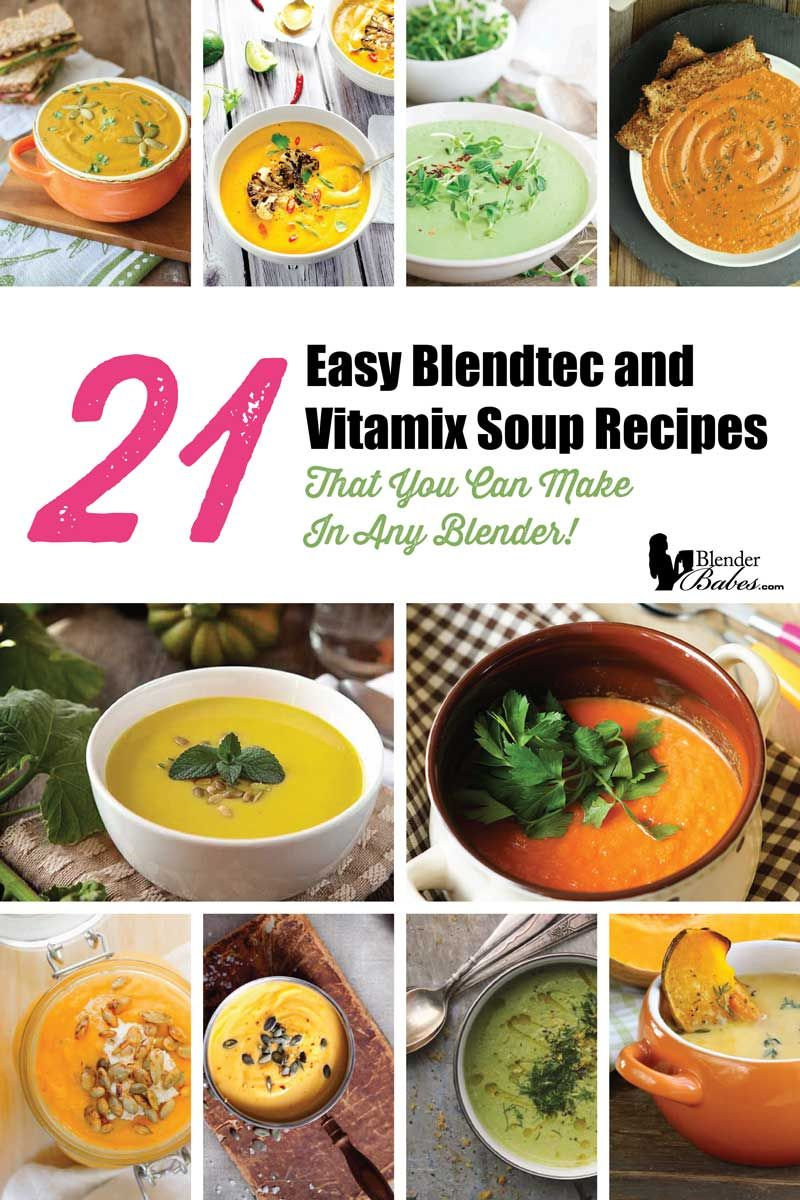 21 Easy Blendtec And Vitamix Soup Recipes You Can Make In