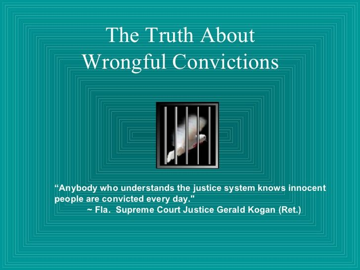 The Truth About Wrongful Convictions Anybody Who Understands The
