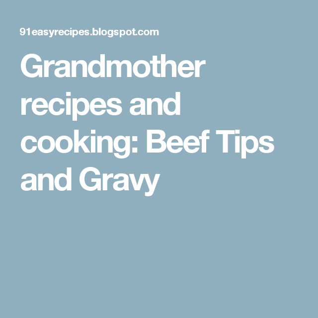 Grandmother recipes and cooking: Beef Tips and Gravy