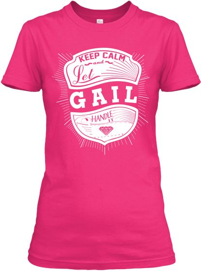 Keep Calm And Let Gail Handle It Heliconia T-Shirt Front